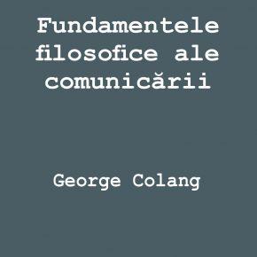 George Colang - Fundamentele filosofice ale comunicarii