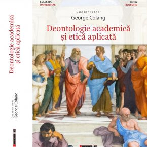 George Colang (coord.) - Deontologie academică și etică aplicată, Editura Eikon, București, 2021